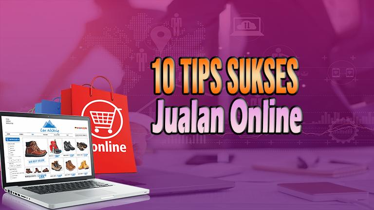 Ini dia 10 Tips Sukses Jualan Online 2020